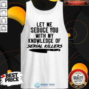 Nice Let Me Seduce You With My Knowledge Of Serial Killers Tank Top - Design by Waretees.com