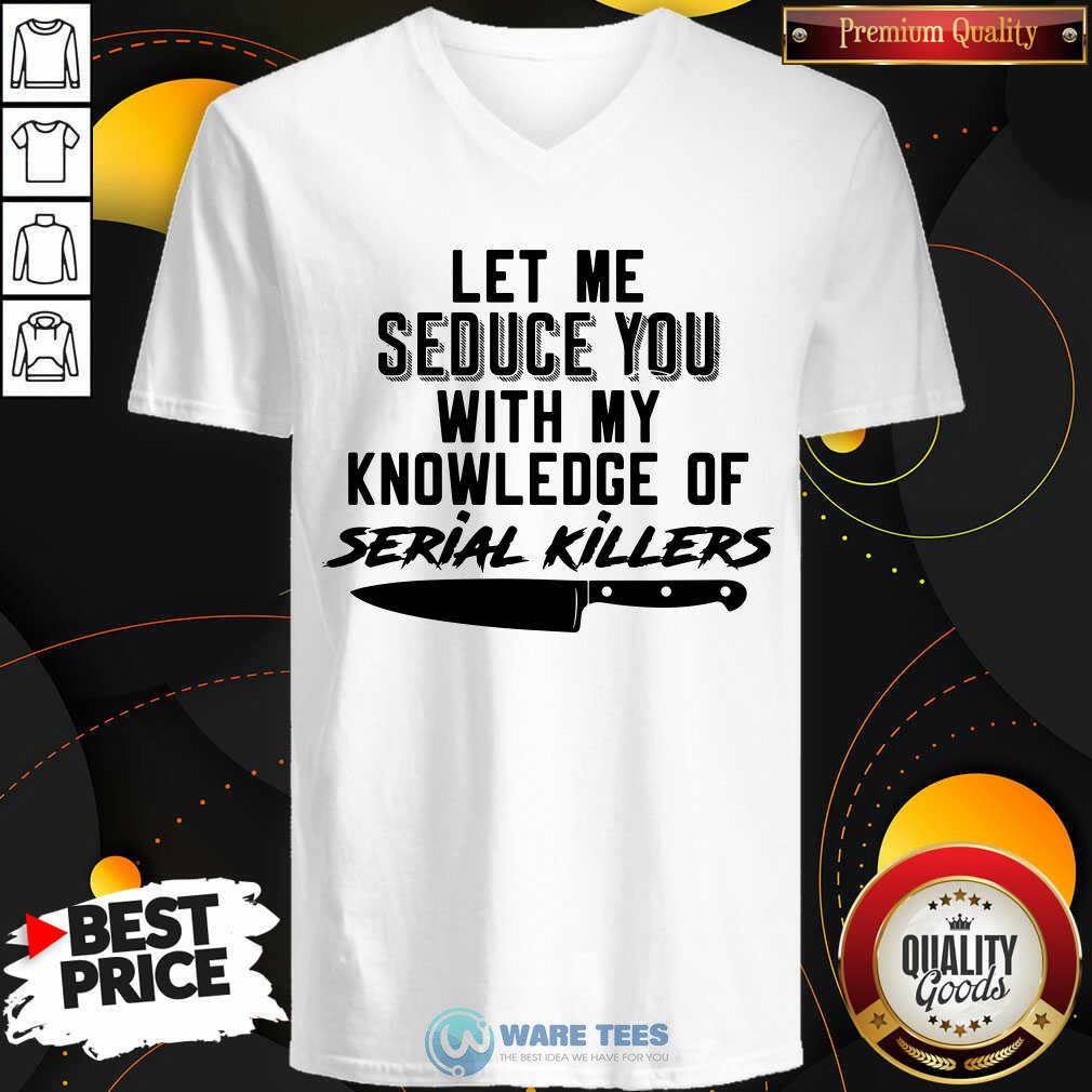Nice Let Me Seduce You With My Knowledge Of Serial Killers V-neck - Design by Waretees.com