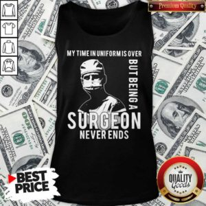 My Time In Uniforms Over But Being A Surgeon Never Ends Tank Top - Design By Waretees.com