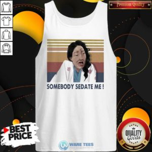Nice Somebody Sedate Me vintage Tank Top - Design by Waretees.com