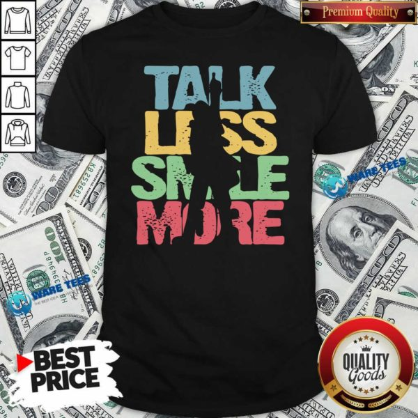 Talk Less Smile More ShirtNice Talk Less Smile More Shirt- Design by Waretees.com