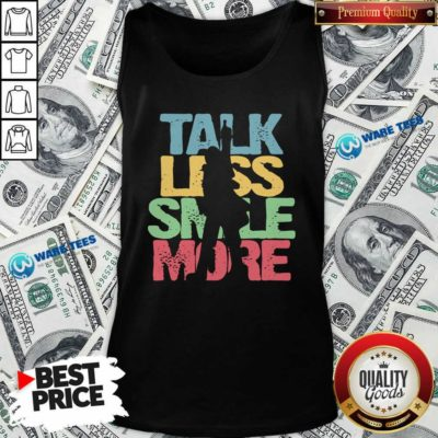 Talk Less Smile More ShirtNice Talk Less Smile More Tank-Top- Design by Waretees.com