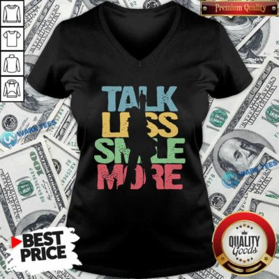 Talk Less Smile More ShirtNice Talk Less Smile More V-neck- Design by Waretees.com