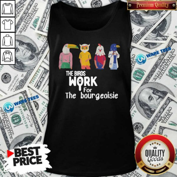 The Birds Work For The Bourgeoisie Tank-Top- Design by Waretees.com
