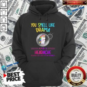 You Smell Like Drama And A Headache Please Get Out Of My Bubble Unicorn Hoodie- Design by Waretees.com
