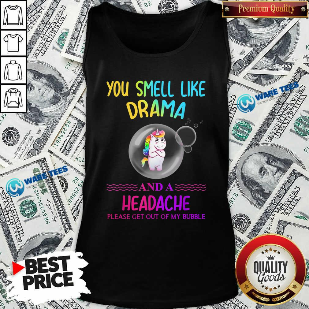 You Smell Like Drama And A Headache Please Get Out Of My Bubble Unicorn Tank-Top- Design by Waretees.com