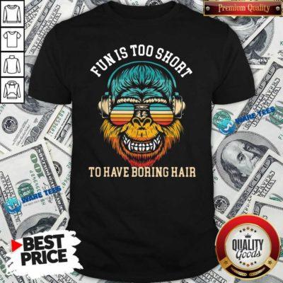 Bigfoot Fun Is Too Short To Have Boring Hair Shirt- Design by Waretees.com
