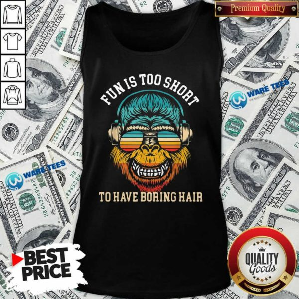 Bigfoot Fun Is Too Short To Have Boring Hair Tank-Top- Design by Waretees.com