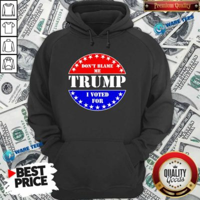 Official Don't Blame Me I Voted For Trump Hoodie - Design by Waretees.com