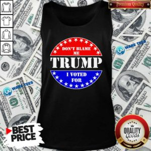 Official Don't Blame Me I Voted For Trump Tank Top - Design by Waretees.com