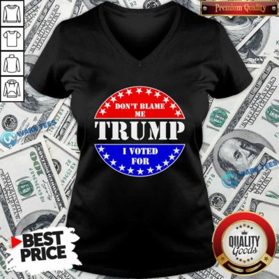 Official Don't Blame Me I Voted For Trump V-neck - Design by Waretees.com