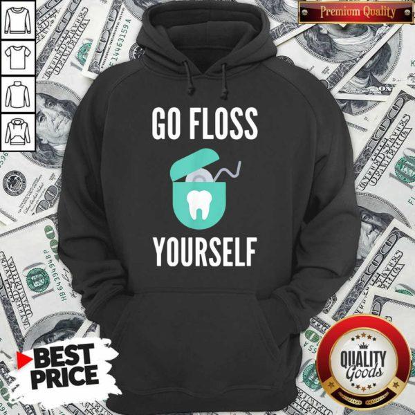 Go Floss Yourself Dentist Dental Hygienist Hoodie - Design By Waretees.co