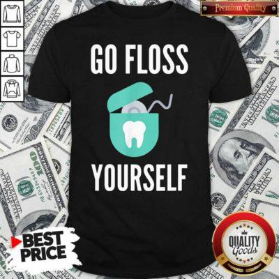 Go Floss Yourself Dentist Dental Hygienist - Design By Waretees.coOfficial Go Floss Yourself Dentist Dental Hygienist Shirt