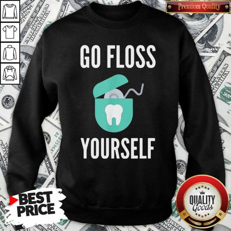 Official Go Floss Yourself Dentist Dental Hygienist Sweatshirt - Design By Waretees.coOfficial Go Floss Yourself Dentist Dental Hygienist Sweatshirt