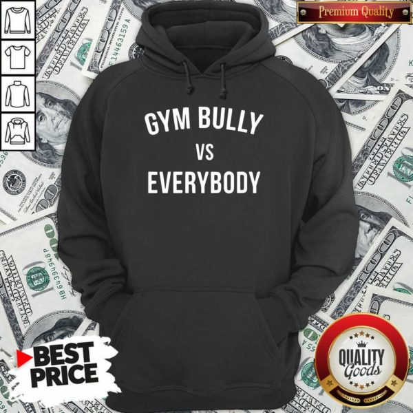 Gym Bully Vs Everybody Hoodie - Design By Waretees.com
