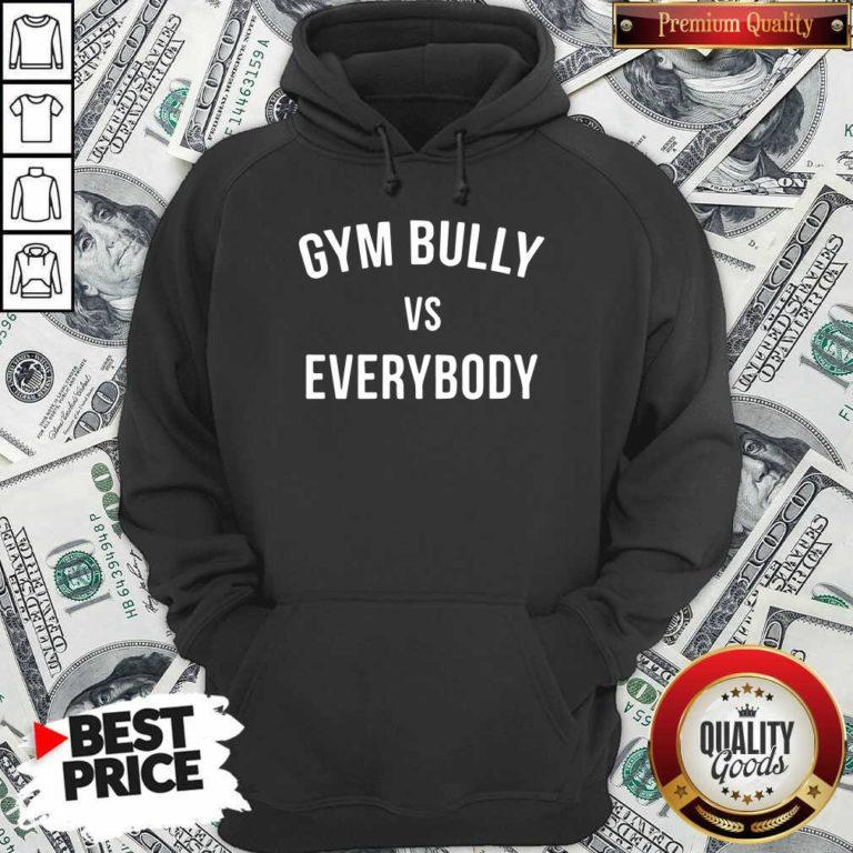 Gym Bully Vs Everybody Hoodie - Design By Waretees.com