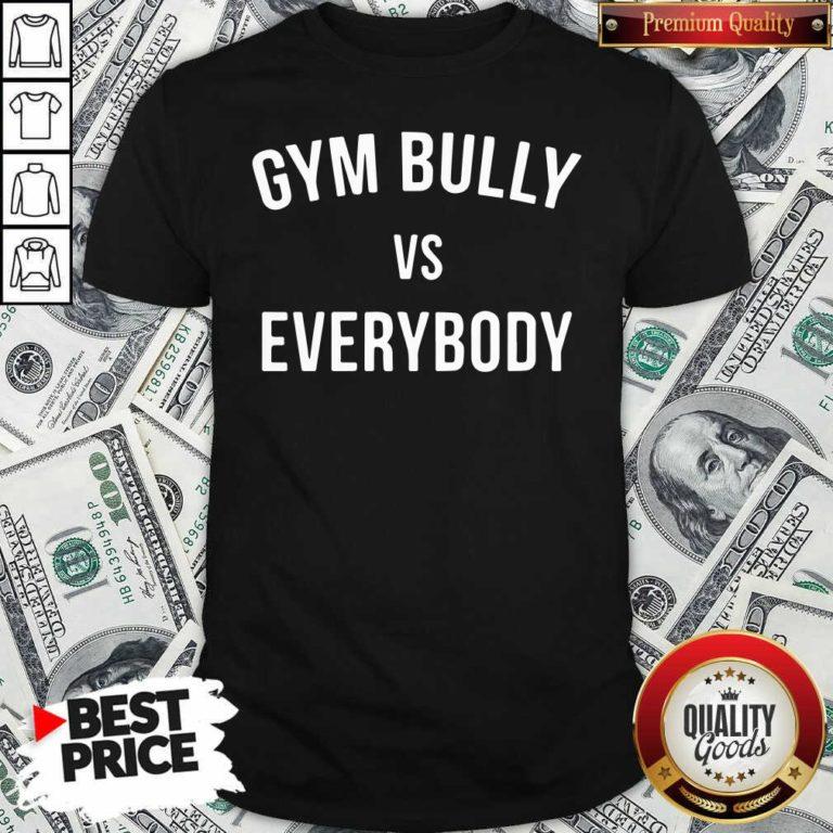 Gym Bully Vs Everybody T-Shirt - Design By Waretees.com