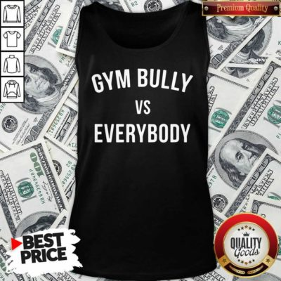 Gym Bully Vs Everybody Tank Top - Design By Waretees.com