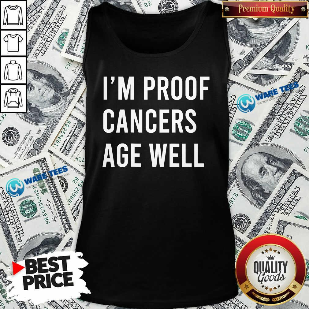 I'm Proof Cancer Age Well Birthday Tank-Top- Design by Waretees.com