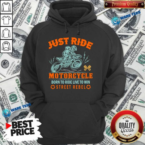 Official Just Ride Motorcycle Born To Ride Live To Win Street Rebel Hoodie - Design by Waretees.com