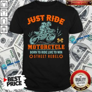 Official Just Ride Motorcycle Born To Ride Live To Win Street Rebel Shirt - Design by Waretees.com