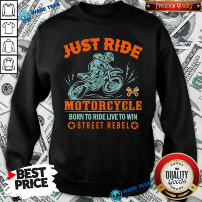 Official Just Ride Motorcycle Born To Ride Live To Win Street Rebel Sweatshirt - Design by Waretees.com