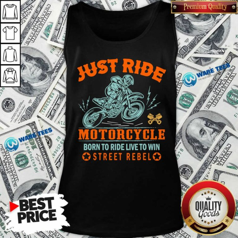Official Just Ride Motorcycle Born To Ride Live To Win Street Rebel Tank Top - Design by Waretees.com