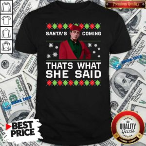 Michael Scott Santa's Coming That's What She Said Ugly Christmas Shirt- Design by Waretees.com
