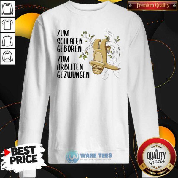 Sloth Zum Schlafen Geboren Zum Arbeiten Gezwungen Sweatshirt- Design by Waretees.com