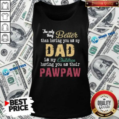 The Only Thing Better Than Having You As Dad Is Their Paw Tank-Top Design by Waretees.com