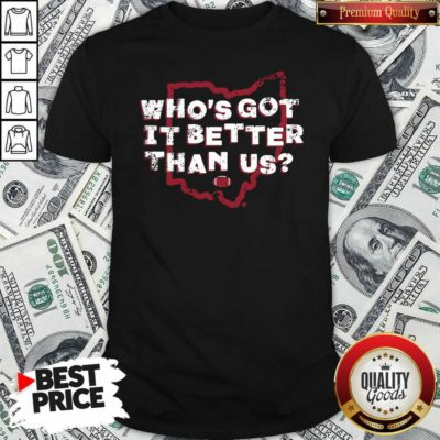 Official Who's Got It Better Than Us Shirt - Design by Waretees.com