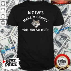 Official Wolves Make Me Happy You Not So Much Wolf Pullover Shirt - Design by Waretees.com