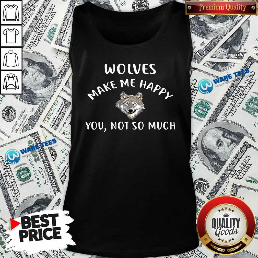 Official Wolves Make Me Happy You Not So Much Wolf Pullover Tank Top - Design by Waretees.com