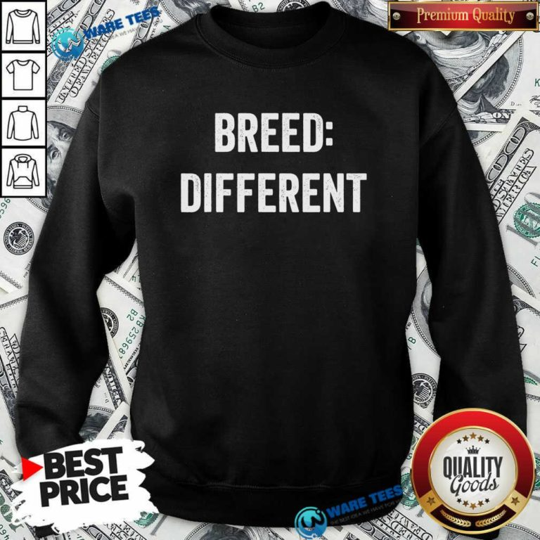 Breed Different Saying Built Cool Sarcasm Sweatshirt- Design by Waretees.com