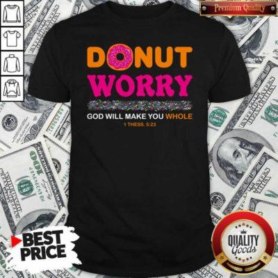 Donut Worry God Will Make You Whole Shirt - Design By Waretees.com