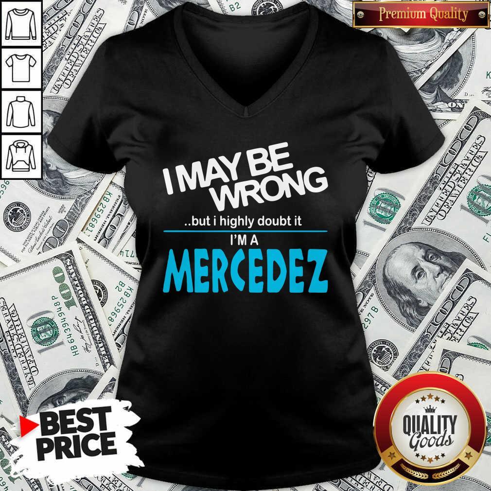 Original I May Be Wrong But I Highly Cloubt It I'm A Mercedez V-neck - Design by Waretees.com