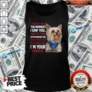 I Wanted You I Loved You I Would Protect You With My Life Yorkie Tank-Top- Design By Waretees.com