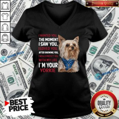 I Wanted You I Loved You I Would Protect You With My Life Yorkie V-neck- Design By Waretees.com