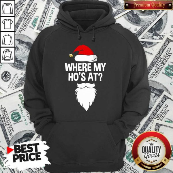 Santa Where My Ho's At Christmas Hoodie - Design By Waretees.com