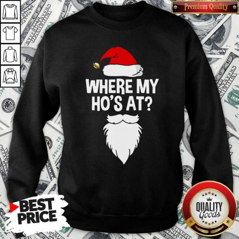 Santa Where My Ho's At Christmas Sweatshirt - Design By Waretees.com