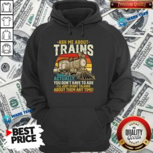 Ask Me About Trains Actually You Don't Have To Ask About Them Any Time Trains Vintage Hoodie- Design by Waretees.com