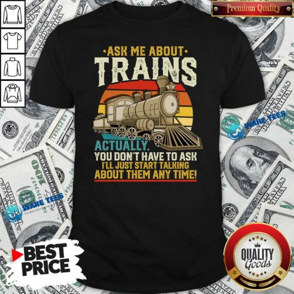 Ask Me About Trains Actually You Don't Have To Ask About Them Any Time Trains Vintage Shirt- Design by Waretees.com