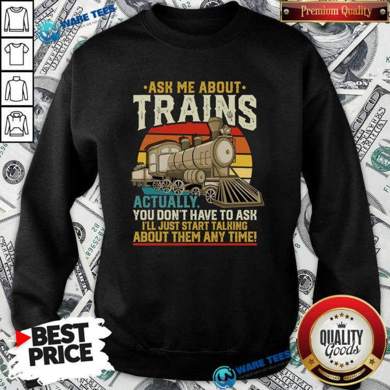 Ask Me About Trains Actually You Don't Have To Ask About Them Any Time Trains Vintage Sweatshirt- Design by Waretees.com