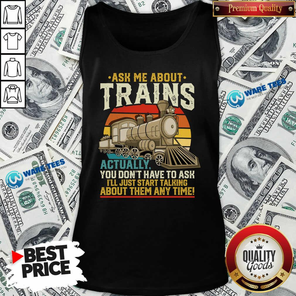 Ask Me About Trains Actually You Don't Have To Ask About Them Any Time Trains Vintage Tank-Top- Design by Waretees.com