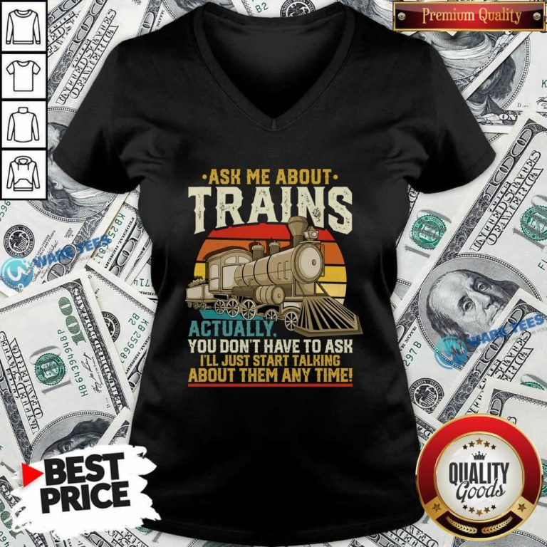 Ask Me About Trains Actually You Don't Have To Ask About Them Any Time Trains Vintage V-neck- Design by Waretees.com