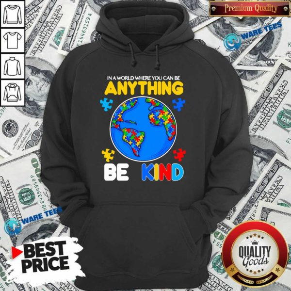 Autism In A World Where You Can Be Anything Be Kind Hoodie- Design by Waretees.com