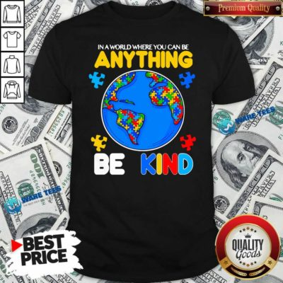 Autism In A World Where You Can Be Anything Be Kind Shirt- Design by Waretees.com