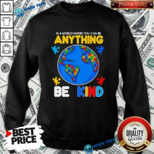 Autism In A World Where You Can Be Anything Be Kind Sweatshirt- Design by Waretees.com