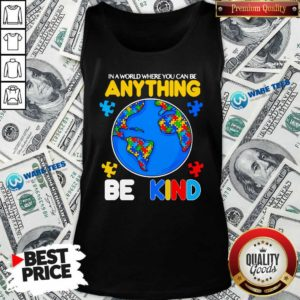 Autism In A World Where You Can Be Anything Be Kind Tank-Top- Design by Waretees.com