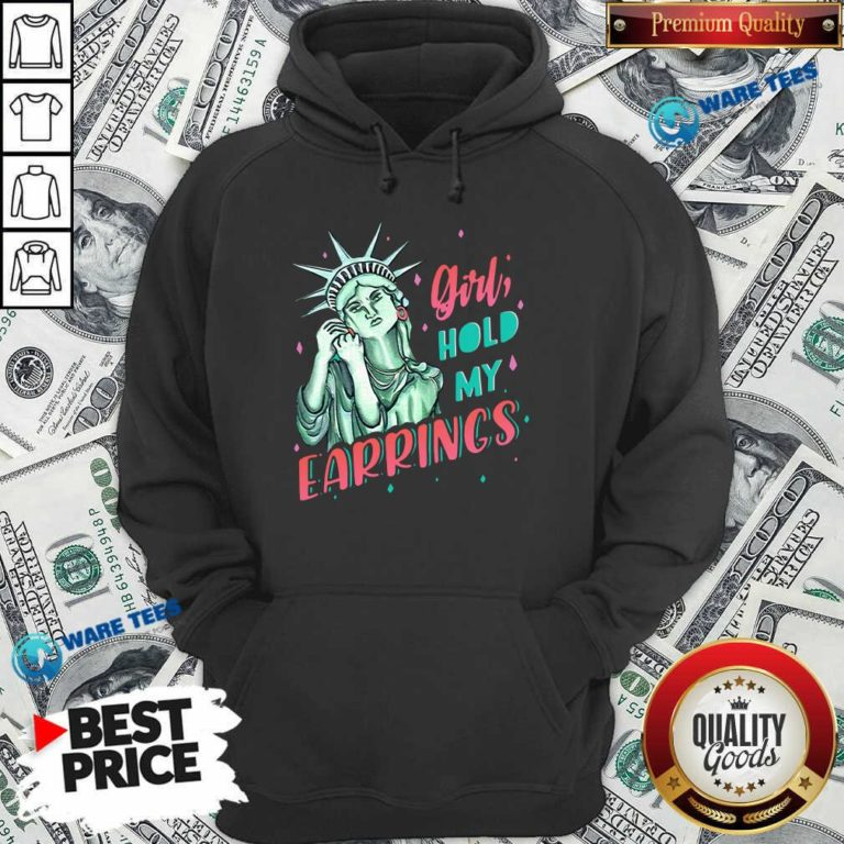 Feminist Nyc Statue Of Liberty Girl Hold My Earrings Anti Trump Hoodie- Design by Waretees.com